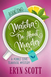 Matcha Do About Murder by Eryn Scott
