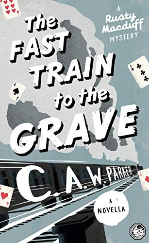The Fast Train to the Grave by C. A. W. Parker