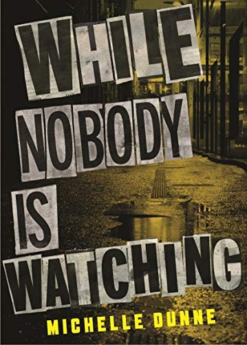 While Nobody Is Watching by Michelle Dunne