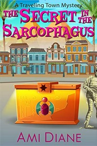 The Secret in the Sarcophagus by Ami Diane