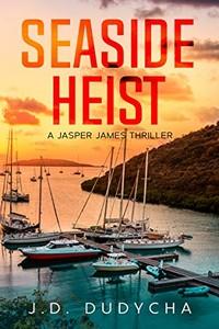 Seaside Heist by J. D. Dudycha