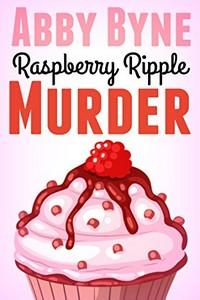 Raspberry Ripple Murder by Abby Byne