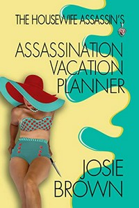 The Housewife Assassin's Assassination Vacation by Josie Brown