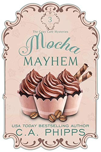 Mocha Mayhem by C. A. Phipps
