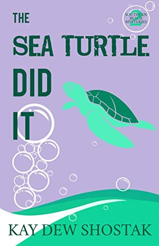The Sea Turtle Did It by Kay Dw Shostak