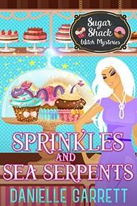 Sprinkles and Sea Serpents by Danielle Garrett