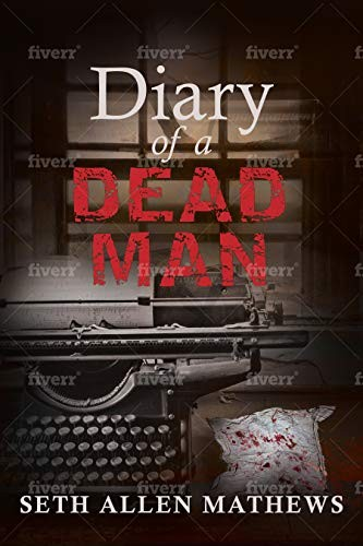Diary of a Dead Man by Seth Allen Mathews