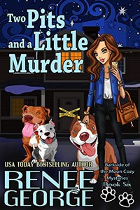 Two Pits and a Little Murder by Renee George