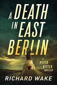 A Death in East Berlin by Richard Wake