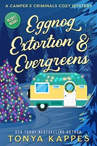 Eggnog, Extortion & Evergreens by Tonya Kappes