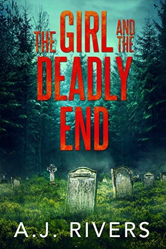 The Girl and the Deadly End by A. J. Rivers