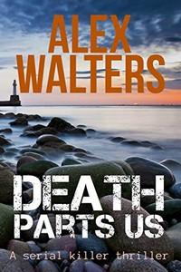 Death Parts Us by Alex Walters