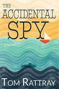 The Accidental Spy by Tom Rattray