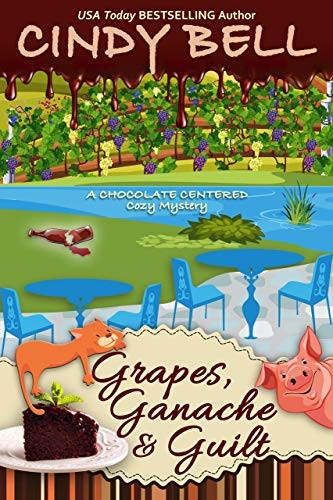 Grapes, Ganache and Guilt by Cindy Bell