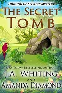 The Secret Tomb by J. A. Whiting and Amanda Diamond