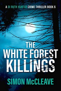 The White Forest Killings by Simon McCleave