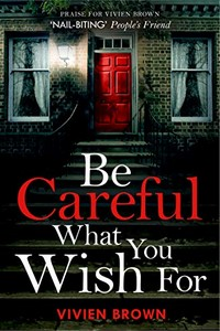 Be Careful What You Wish For by Vivien Brown