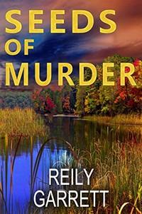 Seeds of Murder by Reily Garrett
