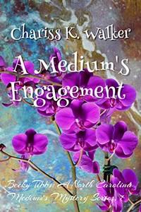 A Medium's Engagement by Chariss K. Walker