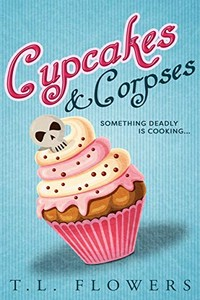 Cupcakes & Corpses by T. L. Flowers