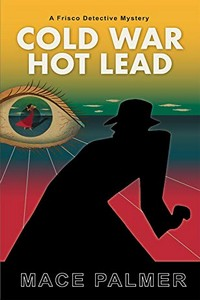 Cold War Hot Lead by Mace Palmer