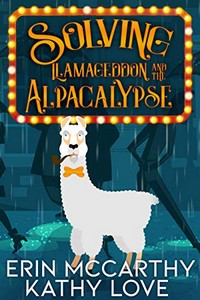 Solving Llamageddon and the Alpacalypse by Erin McCarthy and Kathy Love