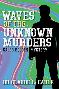 Waves of the Unknown Murders by Claude L. Cable