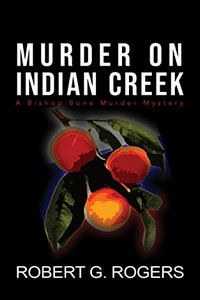 Murder on Indian Creek by Robert G. Rogers