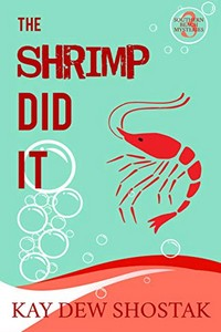 The Shrimp Did It by Kay Dew Shostak