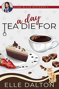 A Day Tea Die For by Elle Dalton