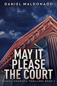 May It Please the Court by Daniel Maldonado