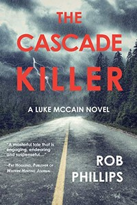 The Cascade Killer by Rob Phillips