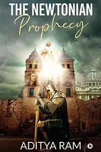The Newtonian Prophecy by Aditya Ram