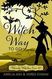 Witch Way To Go by Amelia Ash & Vered Ehsani