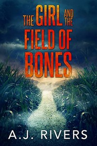 The Girl and the Field of Bones by A. J. Rivers