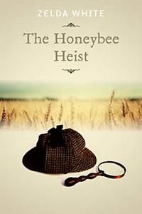 The Honeybee Heist by Zelda White
