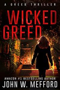 Wicked Greed by John W. Mefford