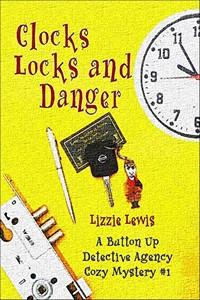 Clocks Locks and Danger by Lizzie Lewis